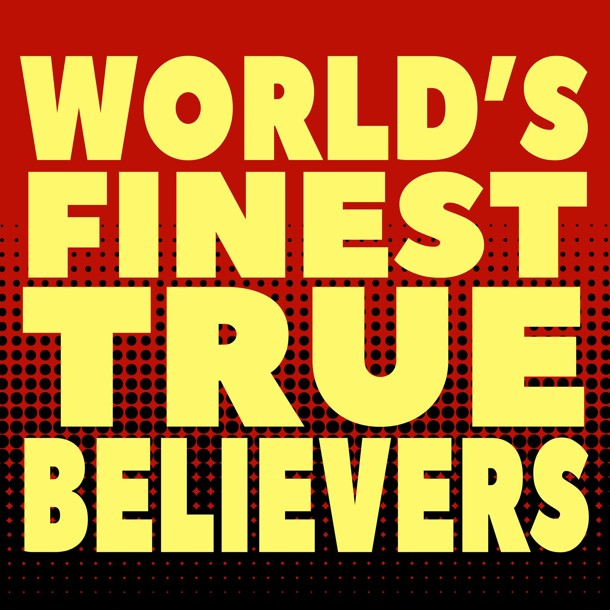 worlds finest true believers